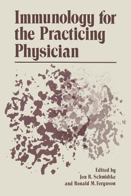 Immunology for the Practicing Physician  by  Jon Schmidtke