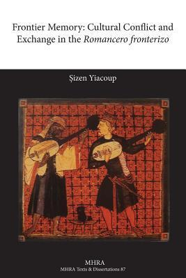 Frontier Memory: Cultural Conflict and Exchange in the Romancero Fronterizo Sizen Yiacoup
