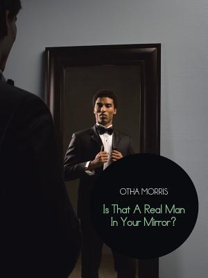 Is That a Real Man in Your Mirror? Otha Morris