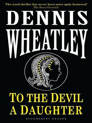 To the Devil, a Daughter Dennis Wheatley
