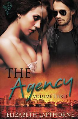 The Agency: Volume Three Elizabeth Lapthorne