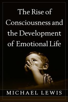 Rise of Consciousness and the Development of Emotional Life Michael  Lewis