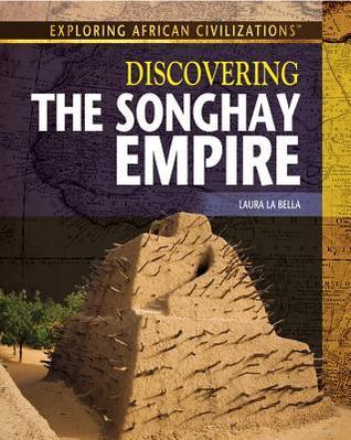 Discovering the Songhay Empire Laura La Bella