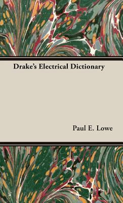 Drakes Electrical Dictionary Paul E. Lowe