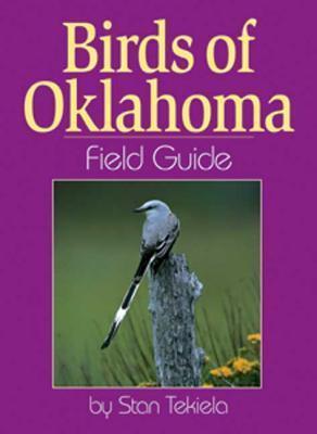 Birds of Oklahoma Field Guide  by  Stan Tekiela