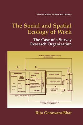 The Social and Spatial Ecology of Work: The Case of a Survey Research Organization Rita Gorawara-Bhat