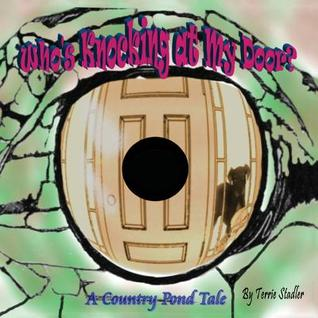 Whos Knocking at My Door? a Country Pond Tale  by  Terrie Stadler