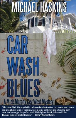 Car Wash Blues: A Mick Murphy Key West Mystery  by  Michael Haskins