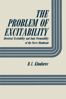 The Problem of Excitability: Electrical Excitability and Ionic Permeability of the Nerve Membrane B.I. Khodorov