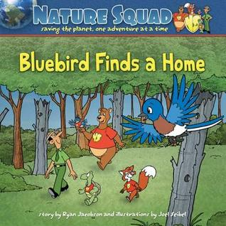 Nature Squad: Bluebird Finds a Home  by  Ryan Jacobson