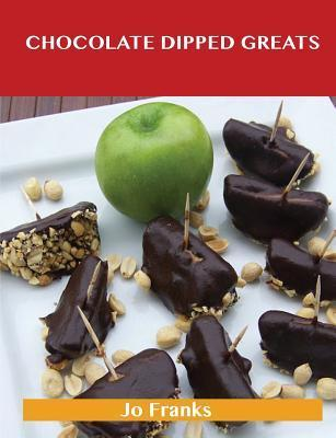 Chocolate Dipped Greats: Delicious Chocolate Dipped Recipes, the Top 47 Chocolate Dipped Recipes  by  Jo Franks