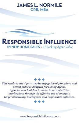 Responsible Influence- In New Home Sales  by  James L Normile