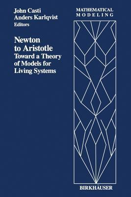 Newton to Aristotle: Toward a Theory of Models for Living Systems  by  Casti
