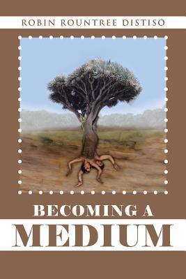 Becoming a Medium Robin Rountree Distiso