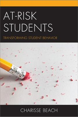 At-Risk Students: Transforming Student Behavior Charisse Beach