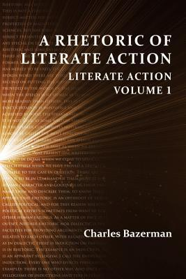 A Rhetoric of Literate Action: Literate Action, Volume 1  by  Charles Bazerman