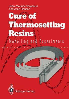 Cure of Thermosetting Resins: Modelling and Experiments  by  Jean-Maurice Vergnaud