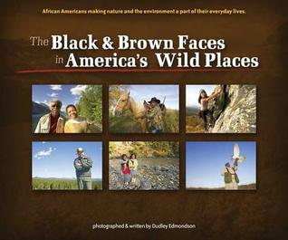 The Black & Brown Faces In Americas Wild Places: African Americans Making Nature And The Environment A Part Of Their Everyday Lives (Watchable Wildlife  by  Dudley Edmondson