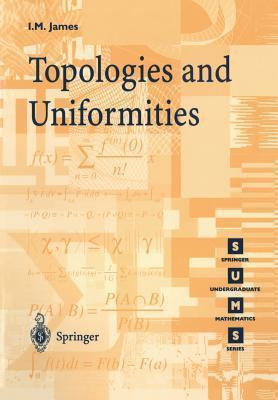 Topologies and Uniformities  by  Ioan M. James