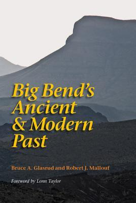 Big Bends Ancient & Modern Past Bruce A. Glasrud