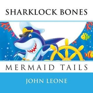 Sharklock Bones: Mermaid Tails  by  MR John L Leone