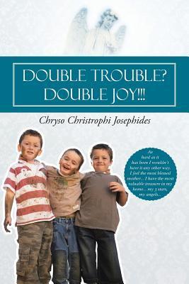 Double Trouble? Double Joy!!!  by  Chryso Christrophi Josephides
