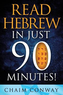 Read Hebrew in Just 90 Minutes  by  Chaim Conway