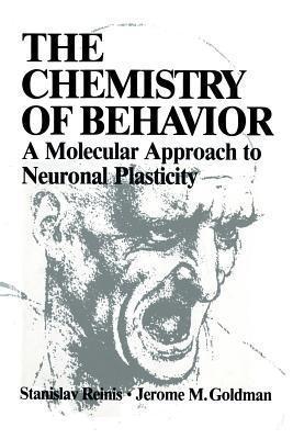 The Chemistry of Behavior: A Molecular Approach to Neuronal Plasticity  by  Stanislav Reinis