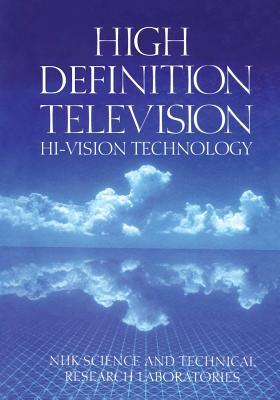 High Definition Television: Hi-Vision Technology  by  Nhk Science & Technology
