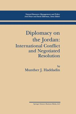 Diplomacy on the Jordan: International Conflict and Negotiated Resolution Munther J Haddadin