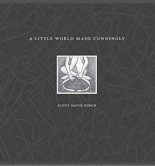 A Little World Made Cunningly  by  Scott David Finch
