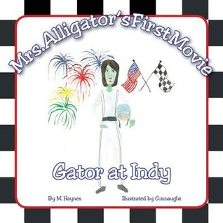 Mrs. Alligators First Movie: Gator at Indy  by  M. Haynes
