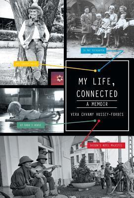 My Life, Connected: A Memoir Vera Chvany Hussey-Forbes