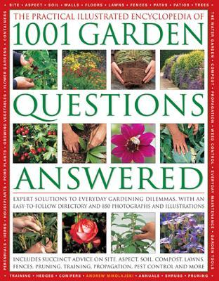 The Practical Illustrated Encyclopedia of 1001 Garden Questions Answered: Expert Solutions to Everyday Gardening Dilemmas, with an Easy-To-Follow Directory and Over 850 Photographs and Illustrations Andrew Mikolajski