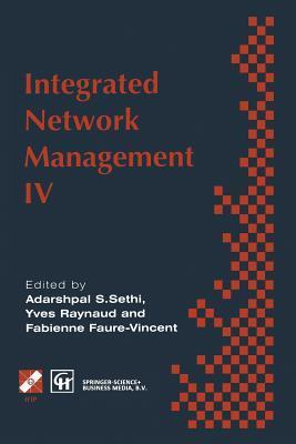 Integrated Network Management IV: Proceedings of the Fourth International Symposium on Integrated Network Management, 1995 Adarshpal S. Sethi