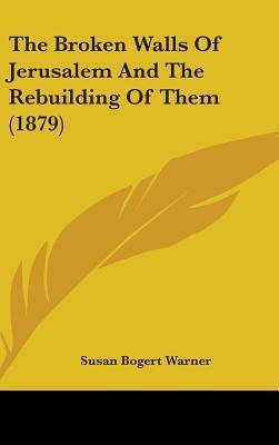 The Broken Walls of Jerusalem and the Rebuilding of Them (1879)  by  Susan Bogert Warner