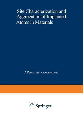 Site Characterization and Aggregation of Implanted Atoms in Materials  by  A Perez