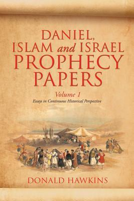 Daniel, Islam and Israel Prophecy Papers: Volume I  by  Donald F. Hawkins