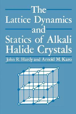 The Lattice Dynamics and Statics of Alkali Halide Crystals J R Hardy