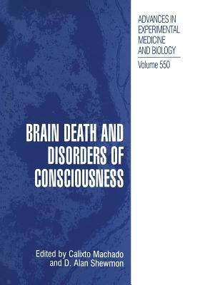 Brain Death and Disorders of Consciousness  by  Calixto Machado