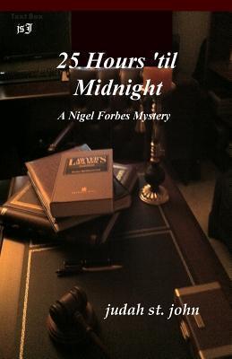 25 Hours Til Midnight: A Nigel Forbes Mystery  by  Judah St John
