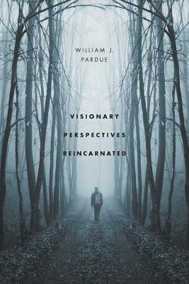 Visionary Perspectives Reincarnated  by  William J. Pardue