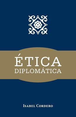 Etica Diplomatica Isabel Cordero