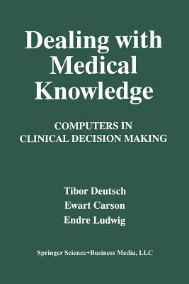 Dealing with Medical Knowledge: Computers in Clinical Decision Making  by  Tibor Deutsch