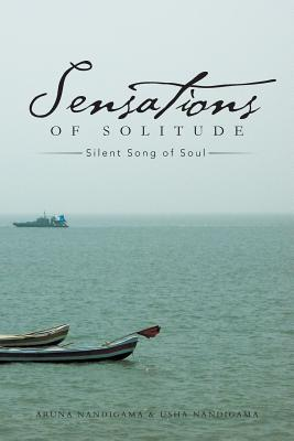 Sensations of Solitude: Silent Song of Soul  by  Aruna Nandigama