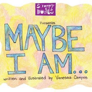 Maybe, I Am...  by  Vanessa Campos