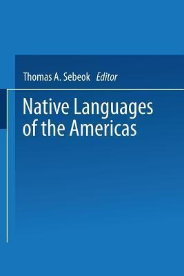 Native Languages of the Americas: Volume 1  by  Thomas Sebeok