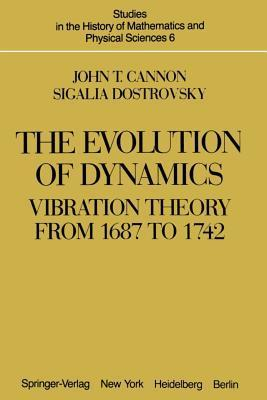 The Evolution of Dynamics: Vibration Theory from 1687 to 1742: Vibration Theory from 1687 to 1742  by  J T Cannon