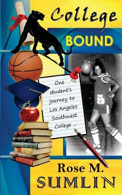 College Bound: One Students Journey to Los Angeles Southwest College  by  Rose M. Sumlin