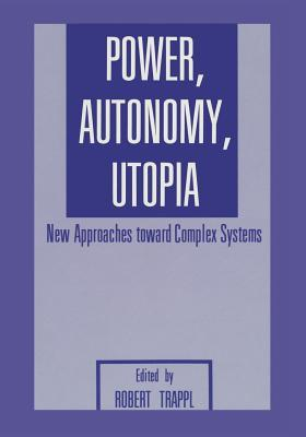 Power, Autonomy, Utopia: New Approaches Toward Complex Systems R Trappl